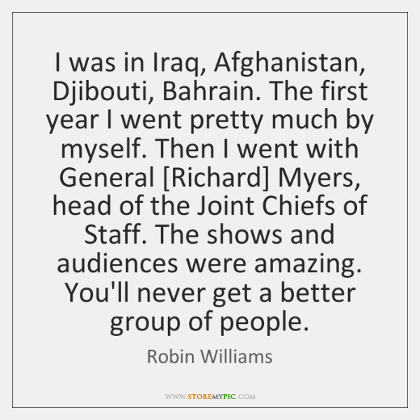 I was in Iraq, Afghanistan, Djibouti, Bahrain. The first year I went ...