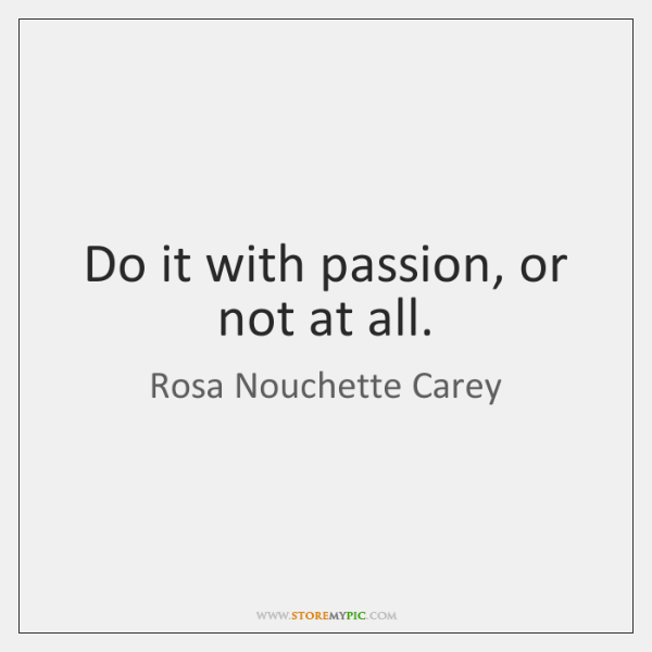 Do it with passion, or not at all.