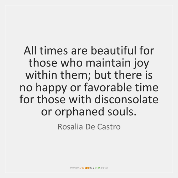All times are beautiful for those who maintain joy within them; but ...