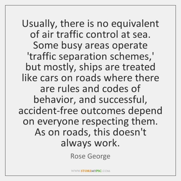 Usually, there is no equivalent of air traffic control at sea. Some ...