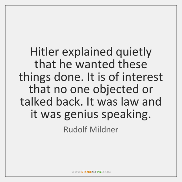 Hitler explained quietly that he wanted these things done. It is of ...