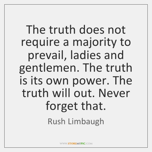 The Truth Does Not Require A Majority To Prevail Ladies And