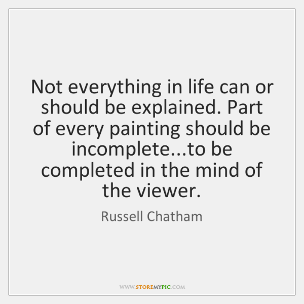 Not everything in life can or should be explained. Part of every ...