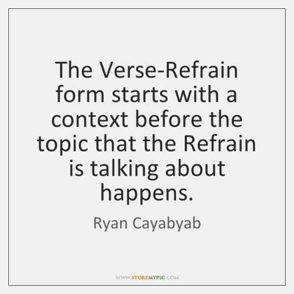The Verse-Refrain form starts with a context before the topic that the ...