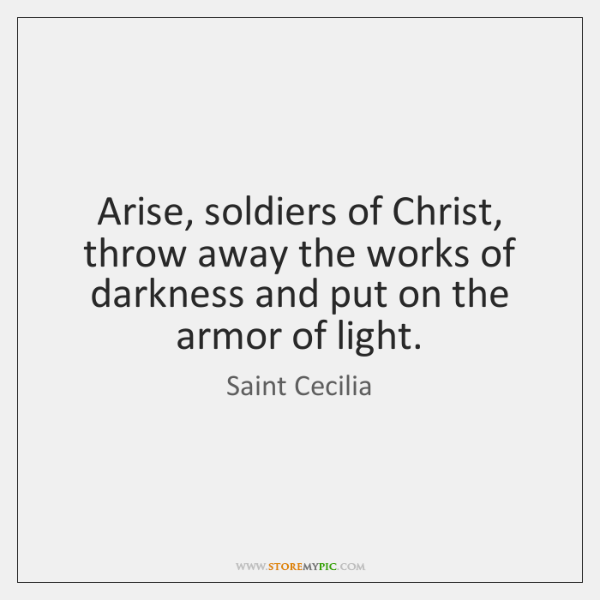 Arise, soldiers of Christ, throw away the works of darkness and put ...