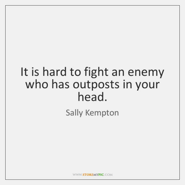 It is hard to fight an enemy who has outposts in your ...