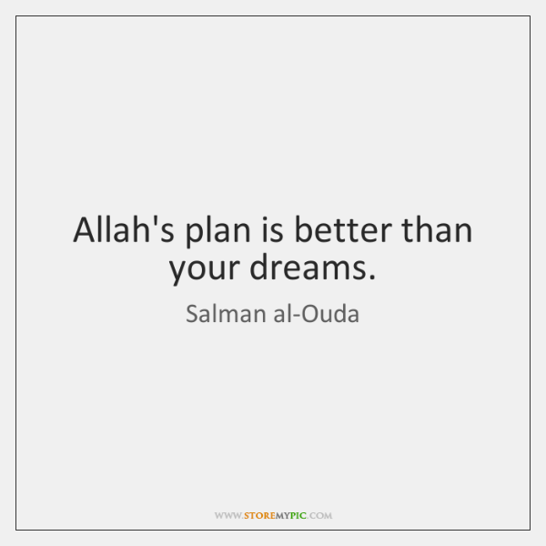 Allah's plan is better than your dreams.