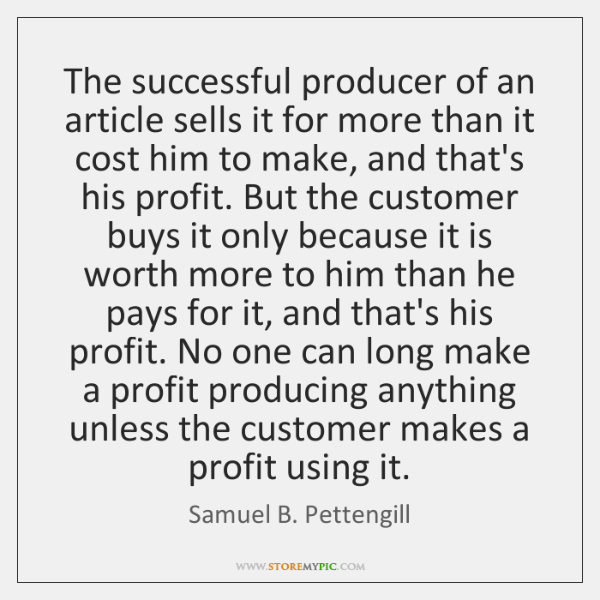 The successful producer of an article sells it for more than it ...