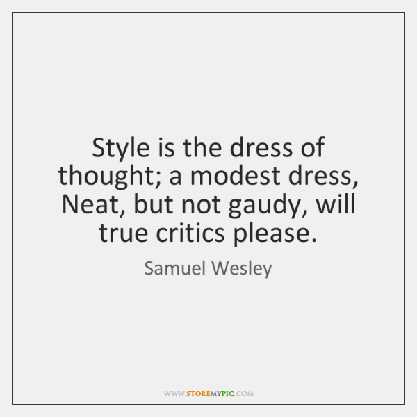 Style is the dress of thought; a modest dress, Neat, but not ...