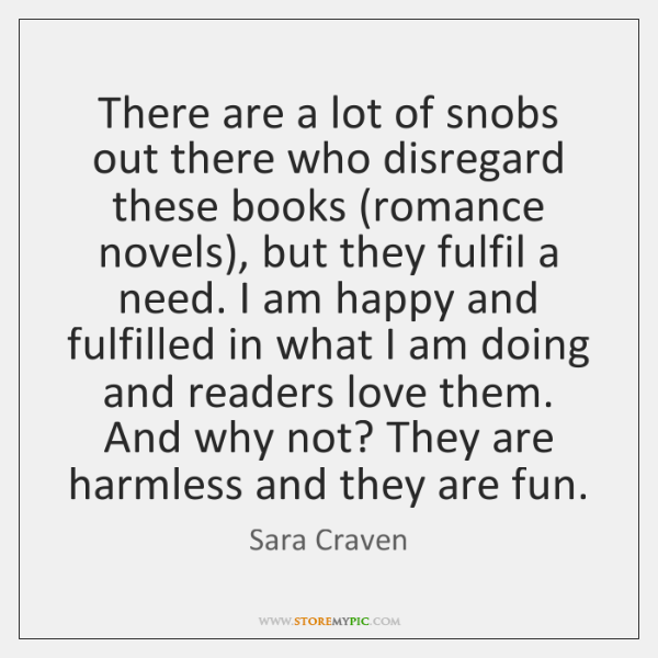 There are a lot of snobs out there who disregard these books (...