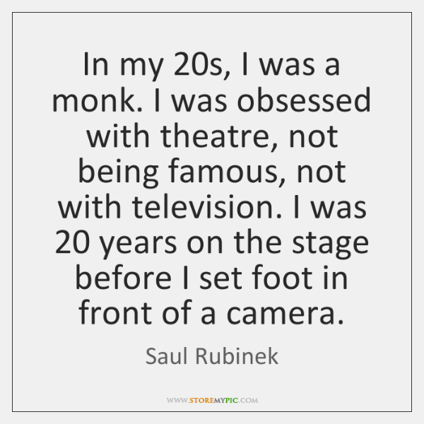 In my 20s, I was a monk. I was obsessed with theatre, ...