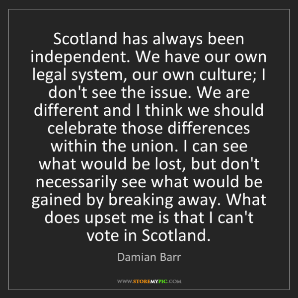 Damian Barr: Scotland has always been independent. We have our own...
