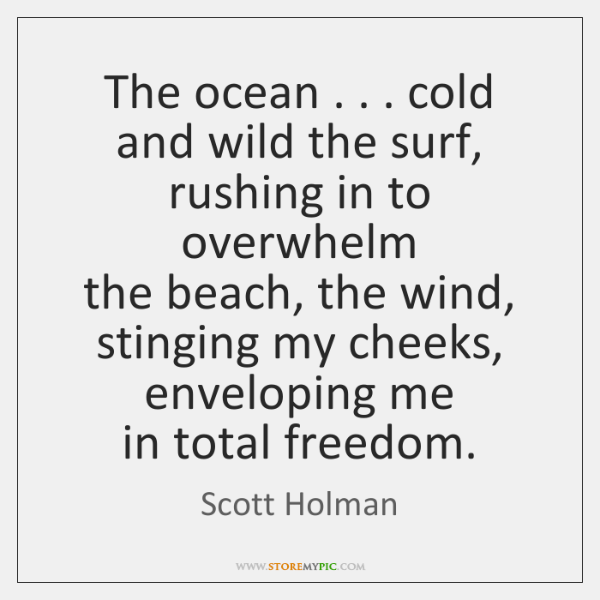 The ocean . . . cold and wild the surf, rushing in to overwhelm  the ...