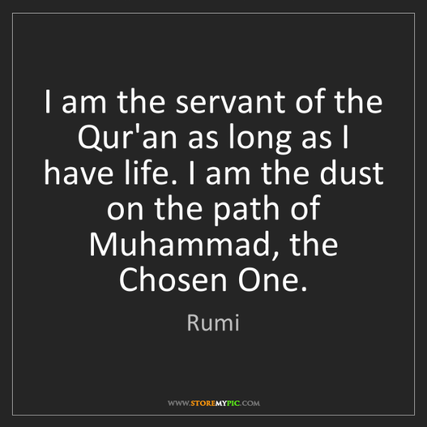 Rumi: I am the servant of the Qur'an as long as I have life....
