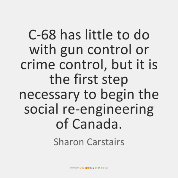 C-68 has little to do with gun control or crime control, but ...