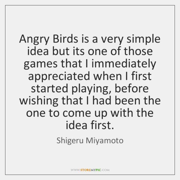 Angry Birds is a very simple idea but its one of those ...