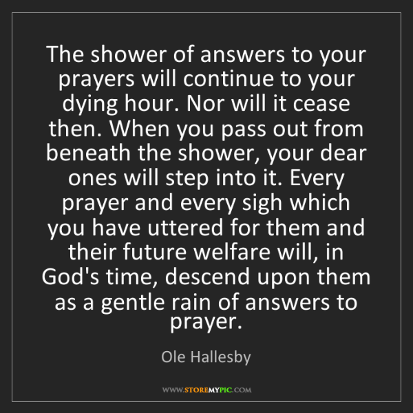 Ole Hallesby: The shower of answers to your prayers will continue to...