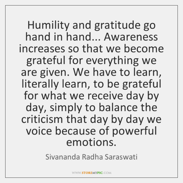 Humility and gratitude go hand in hand... Awareness increases so that we ...