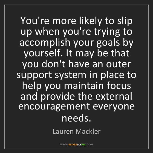 Lauren Mackler: You're more likely to slip up when you're trying to accomplish...
