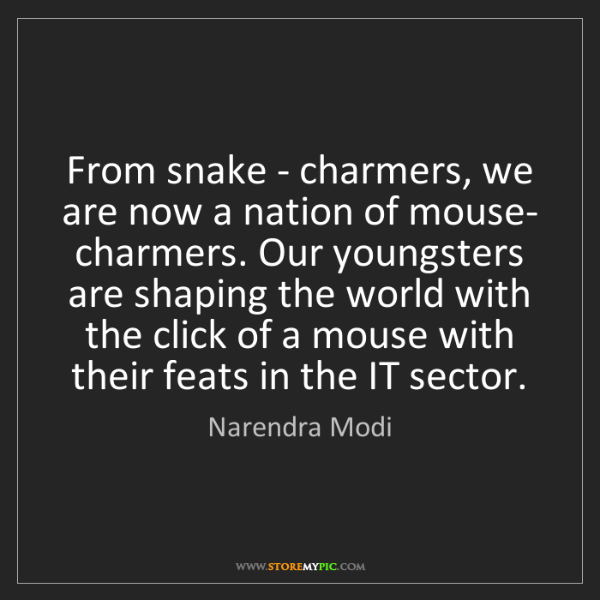 Narendra Modi: From snake - charmers, we are now a nation of mouse-...
