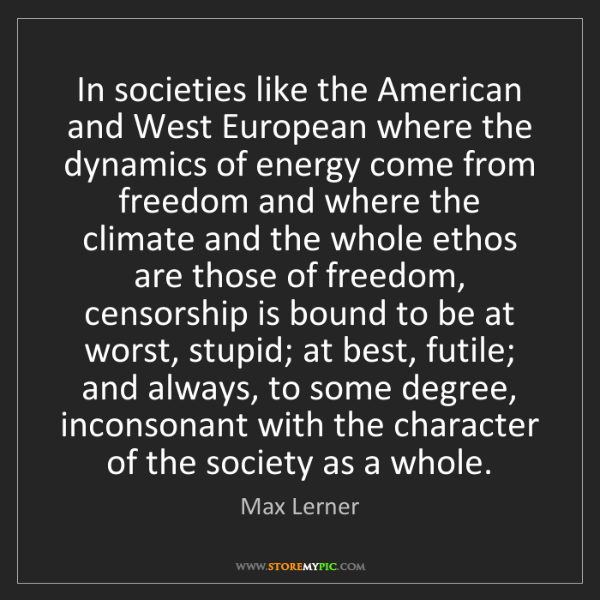 Max Lerner: In societies like the American and West European where...