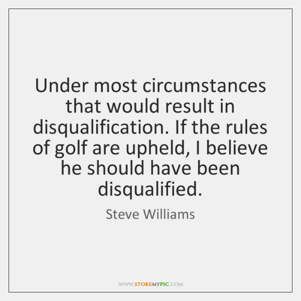 Under most circumstances that would result in disqualification. If the rules of ...