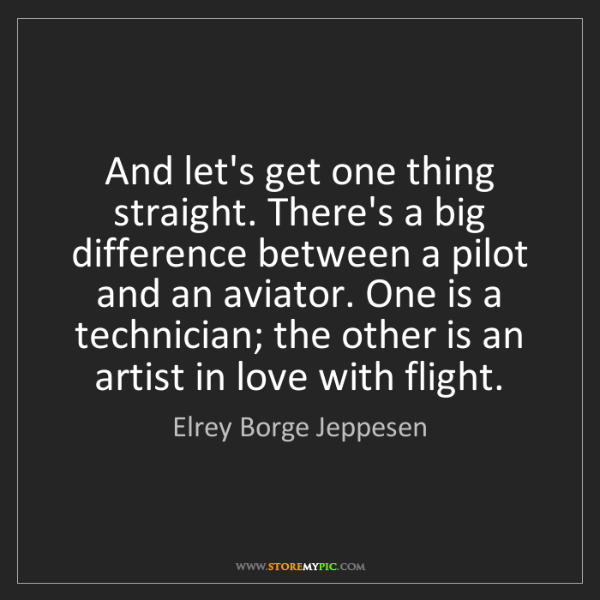 Elrey Borge Jeppesen: And let's get one thing straight. There's a big difference...