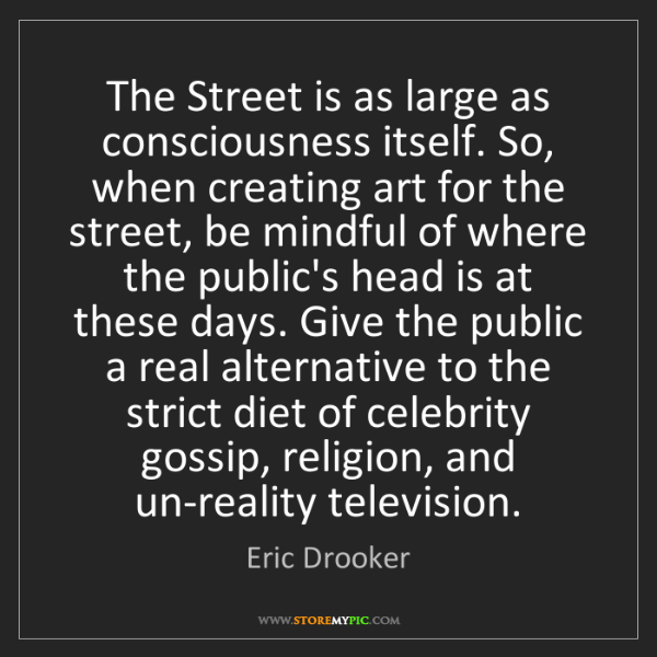 Eric Drooker: The Street is as large as consciousness itself. So, when...