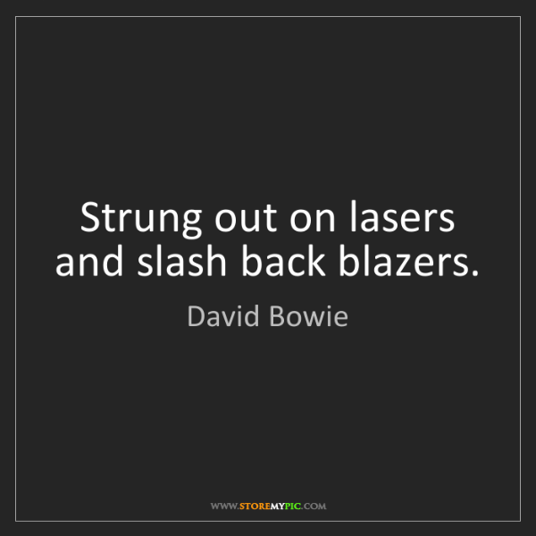 David Bowie: Strung out on lasers and slash back blazers.