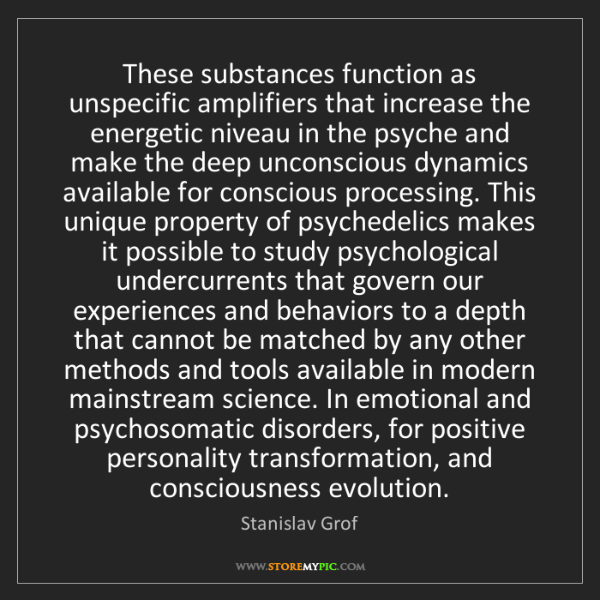 Stanislav Grof: These substances function as unspecific amplifiers that...