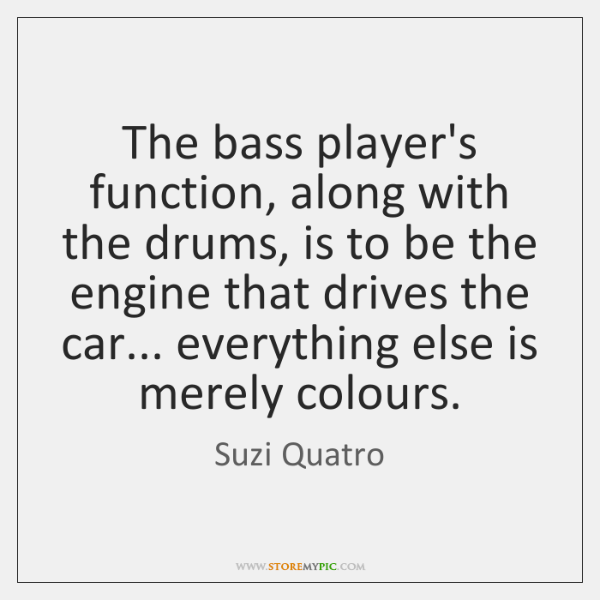 The bass player's function, along with the drums, is to be the ...
