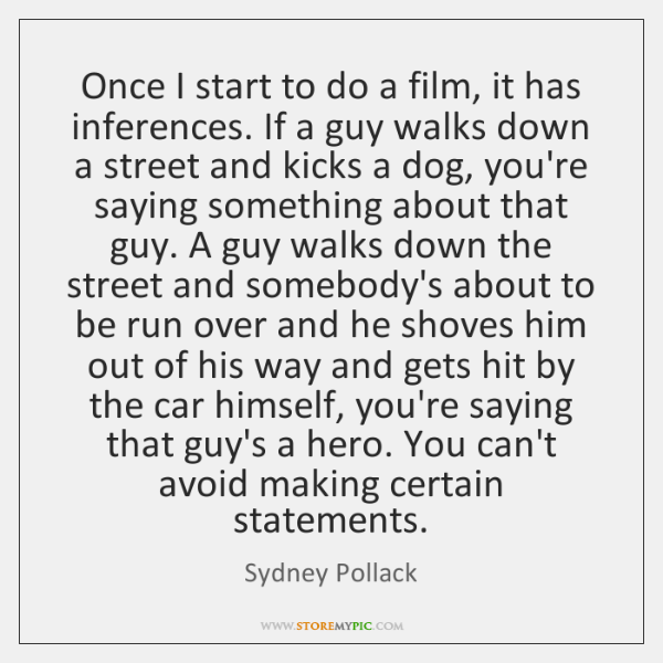 Once I start to do a film, it has inferences. If a ...