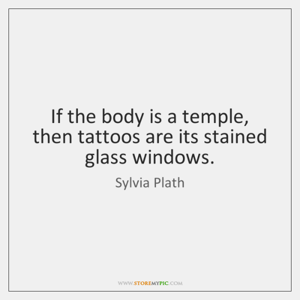 If the body is a temple, then tattoos are its stained glass ...