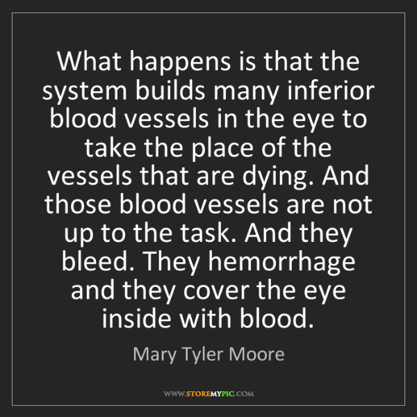 Mary Tyler Moore: What happens is that the system builds many inferior...