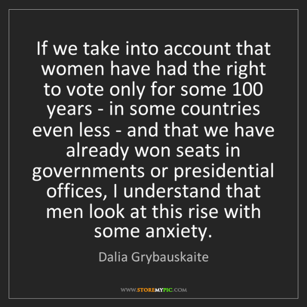 Dalia Grybauskaite: If we take into account that women have had the right...