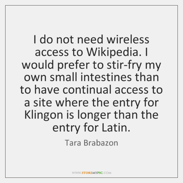 I do not need wireless access to Wikipedia. I would prefer to ...