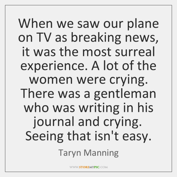 When we saw our plane on TV as breaking news, it was ...