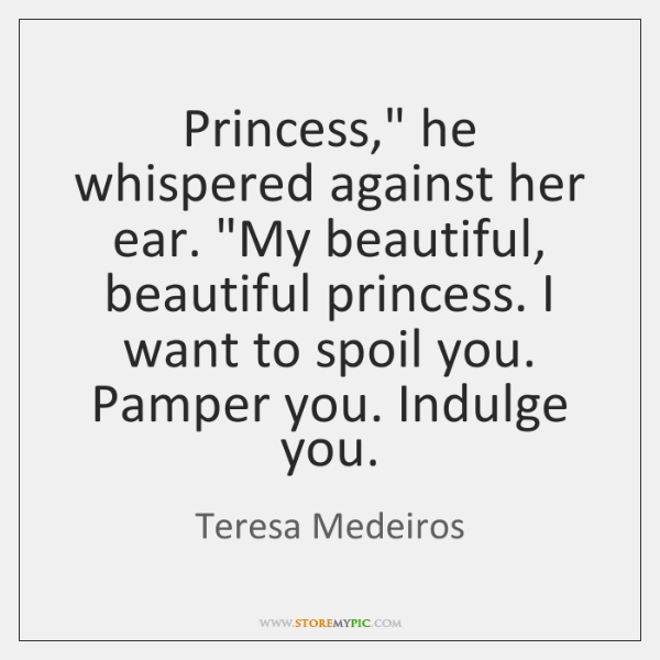 Princess He Whispered Against Her Ear My Beautiful Beautiful