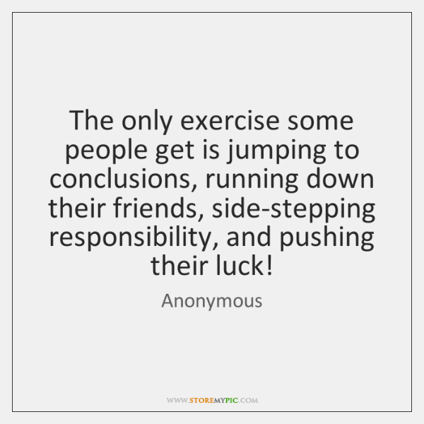 The Only Exercise Some People Get Is Jumping To Conclusions Running Stunning Jumping To Conclusions Quotes