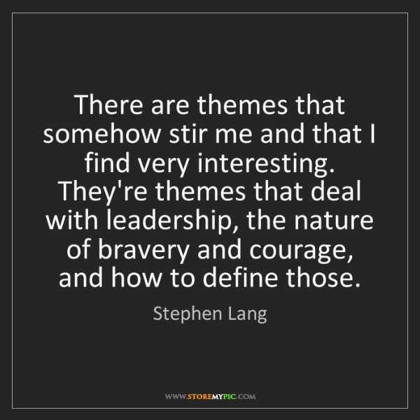 Stephen Lang: There are themes that somehow stir me and that I find...