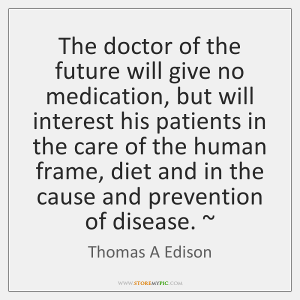 The Doctor Of The Future Will Give No Medication But Will Interest
