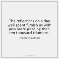 The Reflections On A Day Well Spent Furnish Us With Joys More
