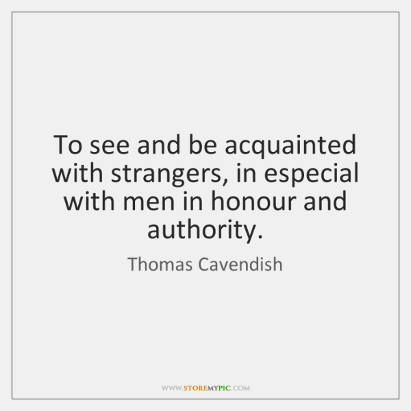 To see and be acquainted with strangers, in especial with men in ...