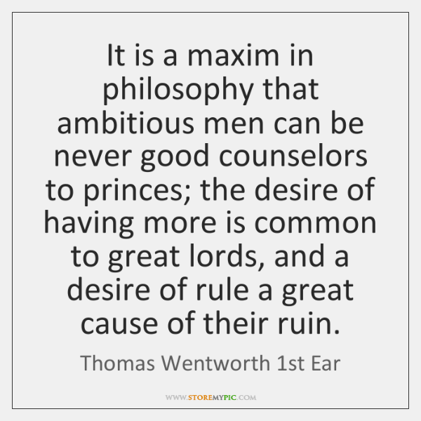 It is a maxim in philosophy that ambitious men can be never ...