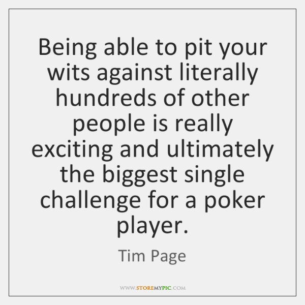 Being able to pit your wits against literally hundreds of other people ...