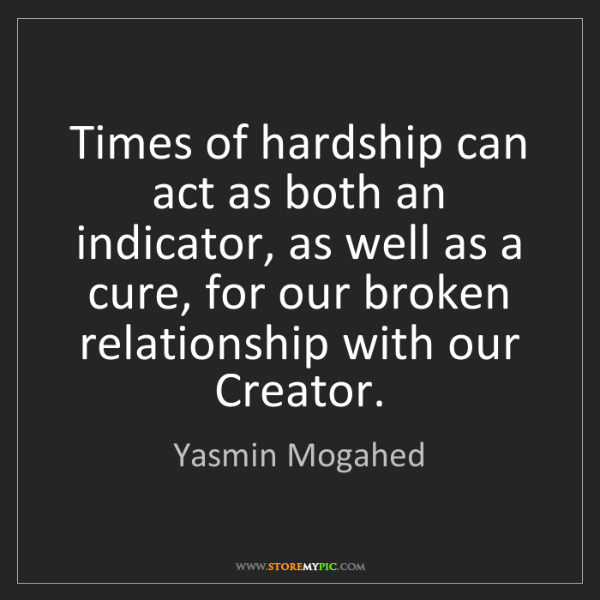 Yasmin Mogahed: Times of hardship can act as both an indicator, as well...
