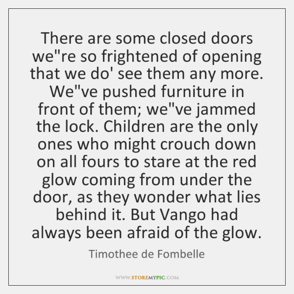 There are some closed doors we're so frightened of opening that we ...