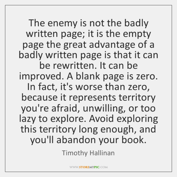 The enemy is not the badly written page; it is the empty ...