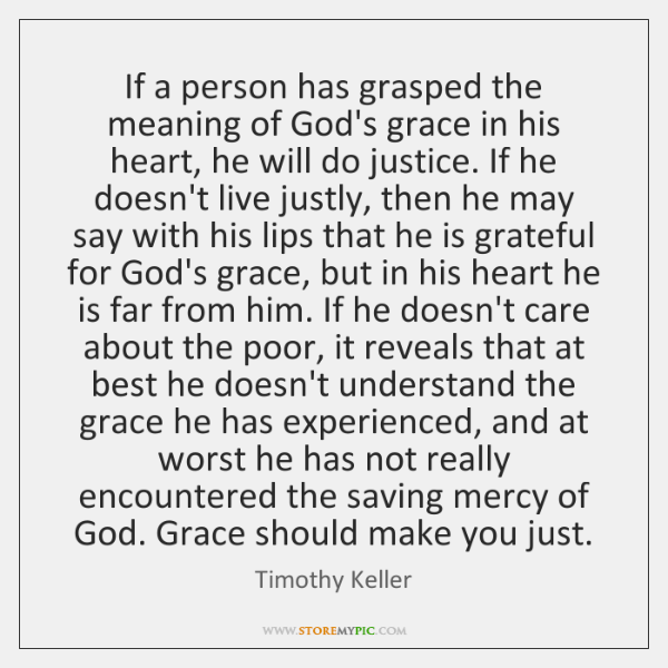 If a person has grasped the meaning of God's grace in his