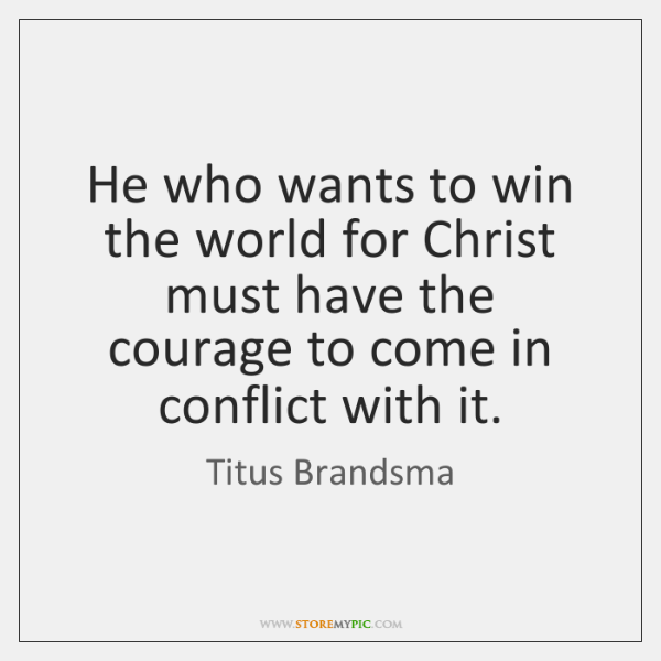 He who wants to win the world for Christ must have the ...